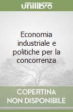 9781121947078: Economia industriale e politiche per la concorrenza