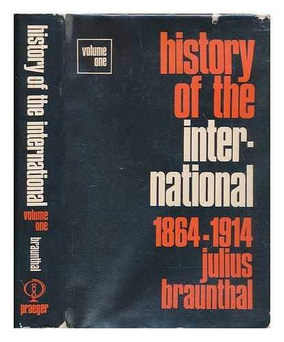 History of the International. Volume 1: 1864-1914: Braunthal, J