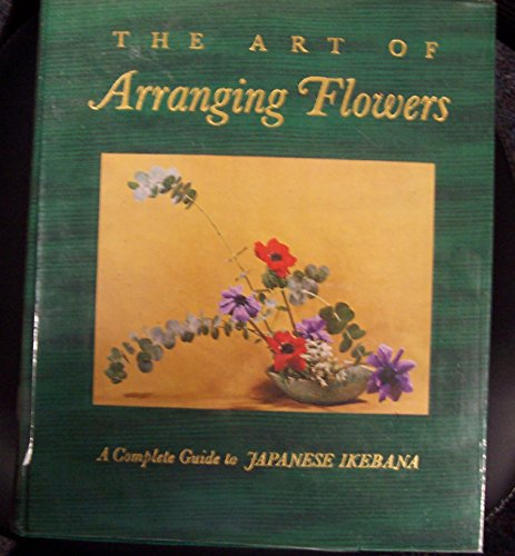 9781122080286: The Art of Arranging Flowers: A Complete Guide to Japanese Ikebana