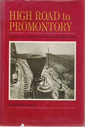 9781122161787: High Road to Promontory: Building the Central Pacific (Now the Southern Pacific) Across the High Sierra