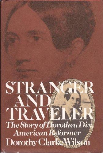 Stranger & Traveller: The Story of Dorothea Dix, American Reformer (112218137X) by Dorothy Clarke Wilson
