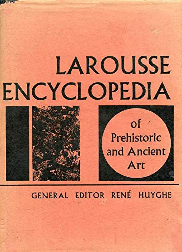 9781122211291: Larousse Encyclopedia of Prehistoric and Ancient Art. (Art and Mankind.)
