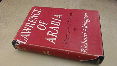 Lawrence of Arabia;: A biographical enquiry: Aldington, Richard