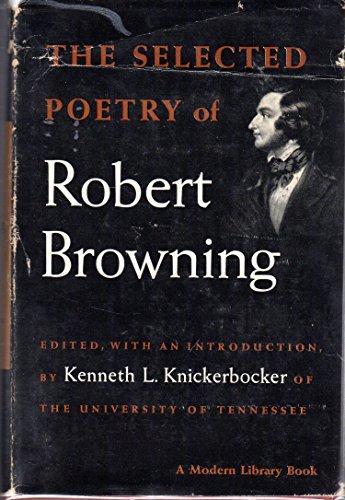 The Selected Poetry of Robert Browning: Browning, Robert / K. Knickerbocker, ed