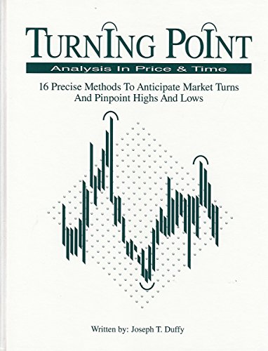 Turning Point Analysis in Price & Time 16 Precise Methods to Anticipate Market Turns, and ...