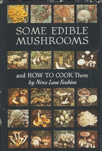 Some edible mushrooms and how to cook them: Faubion, Nina Lane