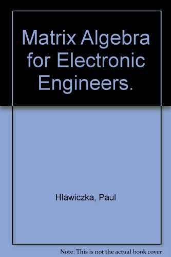 Matrix Algebra for Electronic Engineers: Hlawiczka, P.