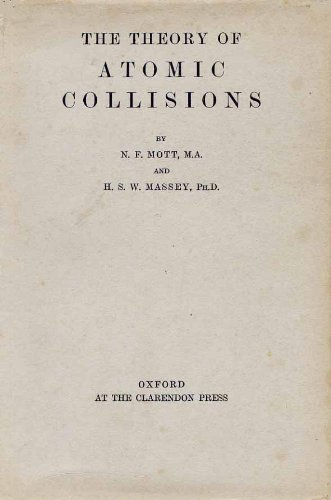 The theory of atomic collisions, (The International series of monographs on physics): Mott, N. F
