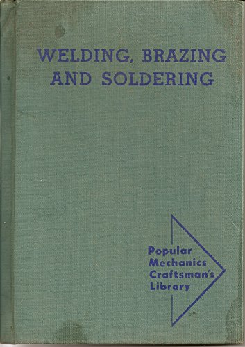 9781124115528: Welding, Brazing and Soldering: How To Build Your Own Welding Equipment and Use It Effectively