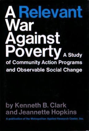 A Relevant War Against Poverty: A Study: Kenneth B. and