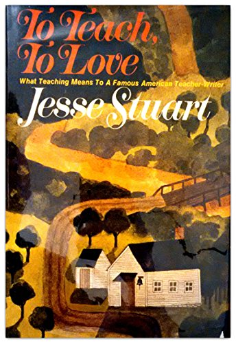To Teach, To Love: What Teaching Means to a Famous American Teacher-Writer: Stuart, Jesse