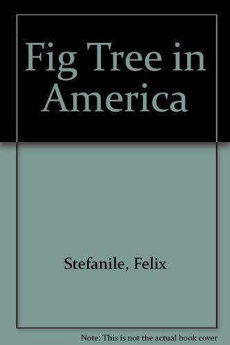 A Fig Tree In America: Stefanile, Felix