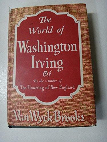 The world of Washington Irving, ([His Makers: Brooks, Van Wyck