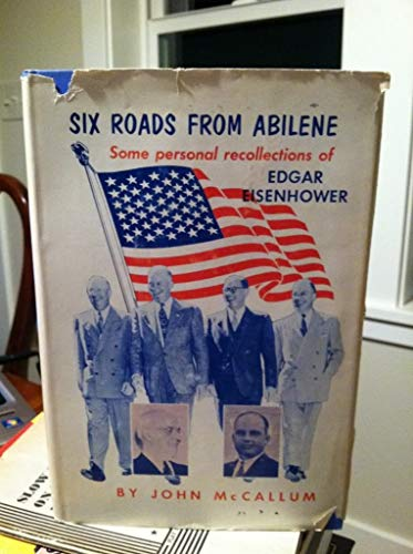 Six Roads from Abilene: Some Personal Recollections: Eisenhower, Edgar] McCallum,