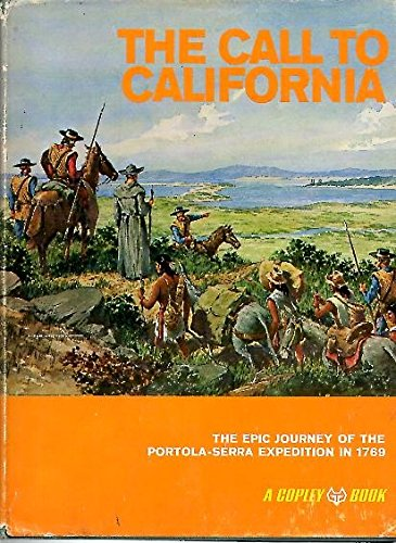 Call To California The Epic Journey of the Portola-Serra Expedition in 1769: Pourade, Richard