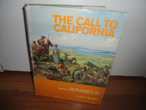 Call To California : The Epic Journey of the Portola-Serra Expedition in 1769: Pourade, Richard