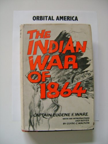 Indian War of 1864 [Hardcover] [Jan 01, 1960] Eugene F. Ware and Clyde C. Walton: Eugene F. Ware; ...