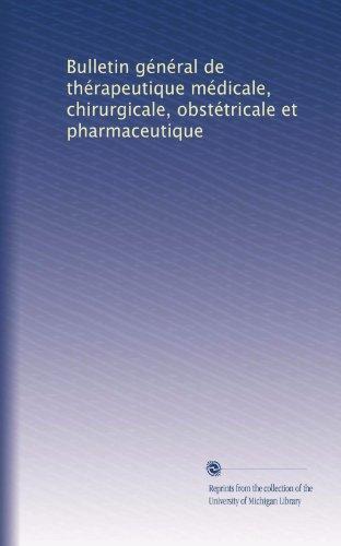 9781125230848: Bulletin général de thérapeutique médicale, chirurgicale, obstétricale et pharmaceutique (French Edition)