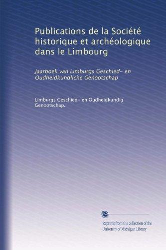 9781125233979: Publications de la Société historique et archéologique dans le Limbourg: Jaarboek van Limburgs Geschied- en Oudheidkundliche Genootschap (Dutch Edition)