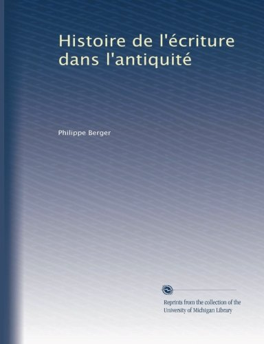 9781125238769: Histoire de l'écriture dans l'antiquité (French Edition)