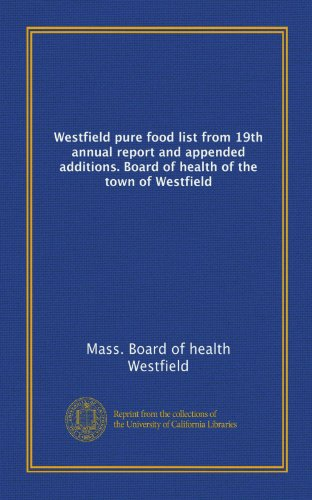 9781125243015: Westfield pure food list from 19th annual report and appended additions. Board of health of the town of Westfield