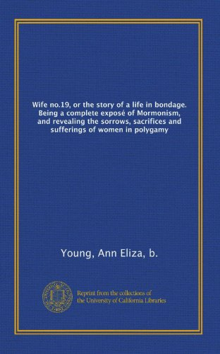 9781125244524: Wife no.19, or the story of a life in bondage. Being a complete exposé of Mormonism, and revealing the sorrows, sacrifices and sufferings of women in polygamy