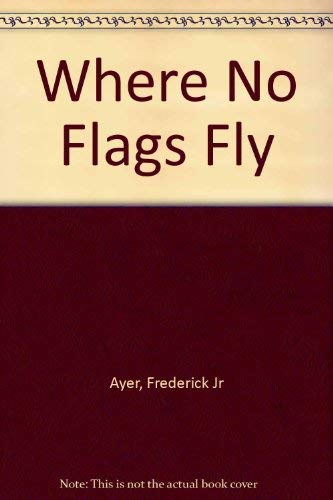 Where No Flags Fly: Frederick, Jr. Ayer
