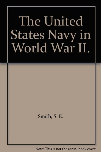 The United States Navy in World War II. (1125318414) by S. E. Smith
