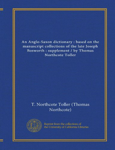 9781125360729: An Anglo-Saxon dictionary : based on the manuscript collections of the late Joseph Bosworth : supplement / by Thomas Northcote Toller