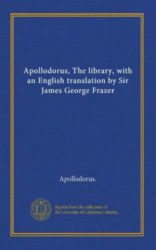 9781125365380: Apollodorus, The library, with an English translation by Sir James George Frazer