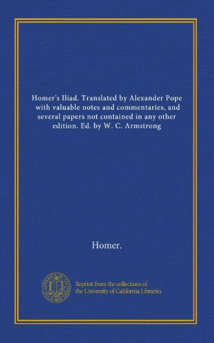 9781125367025: Homer's Iliad. Translated by Alexander Pope, with valuable notes and commentaries, and several papers not contained in any other edition. Ed. by W. C. Armstrong