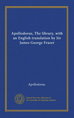 9781125367421: Apollodorus, The library, with an English translation by Sir James George Frazer