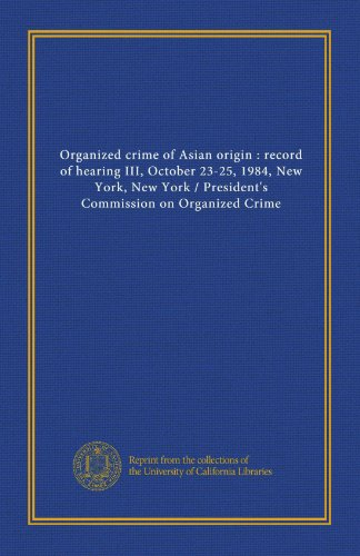9781125370223: Organized crime of Asian origin : record of hearing III, October 23-25, 1984, New York, New York / President's Commission on Organized Crime