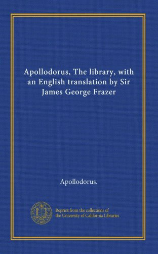 9781125377864: Apollodorus, The library, with an English translation by Sir James George Frazer