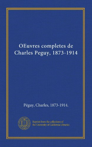 OEuvres completes de Charles Peguy, 1873-1914 (French Edition): P?guy, Charles, 1873-1914., .