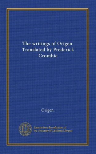 The writings of Origen. Translated by Frederick Crombie (1125387386) by Origen.