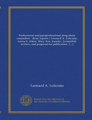 9781125389034: Professional and paraprofessional drug abuse counselors : three reports / Leonard A. LoSciuto, Leona S. Aiken, Mary Ann Ausetts ; [compiled, written, ... for Survey Research, Temple University]