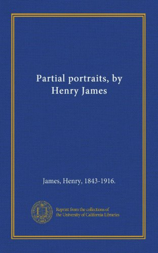 Partial portraits, by Henry James: James, Henry, 1843-1916., .