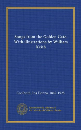 9781125393482: Songs from the Golden Gate. With illustrations by William Keith