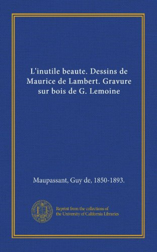 9781125395585: L'inutile beaute. Dessins de Maurice de Lambert. Gravure sur bois de G. Lemoine (French Edition)