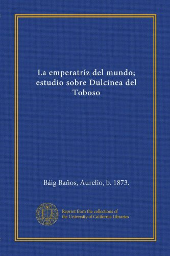 9781125396674: La emperatríz del mundo; estudio sobre Dulcinea del Toboso (Spanish Edition)