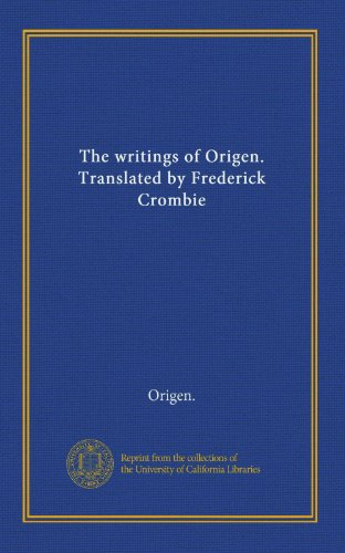 9781125396865: The writings of Origen. Translated by Frederick Crombie