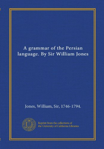9781125401699: A grammar of the Persian language. By Sir William Jones