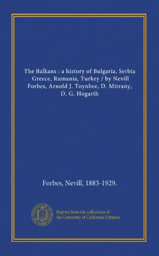 9781125402276: The Balkans : a history of Bulgaria, Serbia, Greece, Rumania, Turkey / by Nevill Forbes, Arnold J. Toynbee, D. Mitrany, D. G. Hogarth