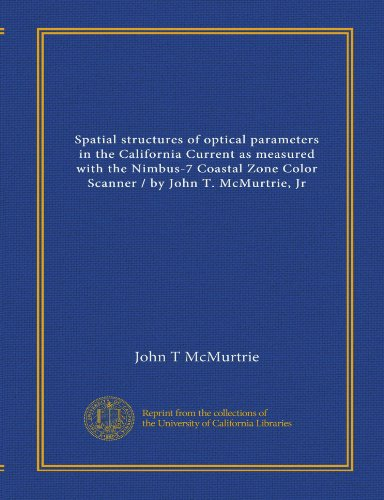 9781125422878: Spatial structures of optical parameters in the California Current as measured with the Nimbus-7 Coastal Zone Color Scanner / by John T. McMurtrie, Jr