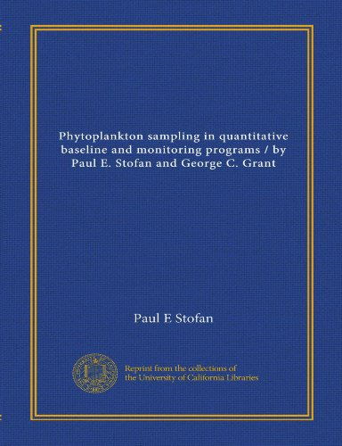 9781125438749: Phytoplankton sampling in quantitative baseline and monitoring programs / by Paul E. Stofan and George C. Grant
