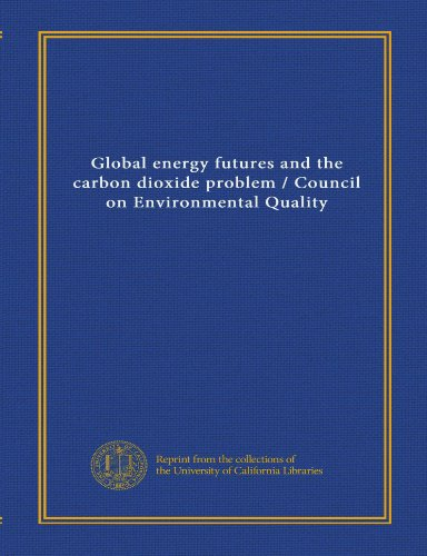 9781125452103: Global energy futures and the carbon dioxide problem / Council on Environmental Quality