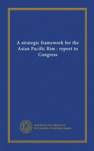 9781125455647: A strategic framework for the Asian Pacific Rim : report to Congress