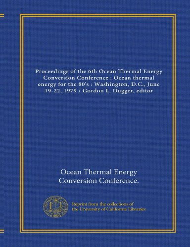 9781125490358: Proceedings of the 6th Ocean Thermal Energy Conversion Conference : Ocean thermal energy for the 80's : Washington, D.C., June 19-22, 1979 / Gordon L. Dugger, editor