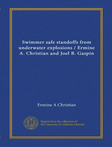 9781125504253: Swimmer safe standoffs from underwater explosions / Ermine A. Christian and Joel B. Gaspin